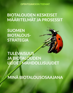 Taustalla kuva leppäkertusta ruohonkorrella. Tekstinä opintojakson teemat: biotalouden keskeiset määritelmät ja prosessit, Suomen biotalousstrategia, tulevaisuus ja biotalouden uudet mahdollisuudet sekä minä biotalousosaajana.
